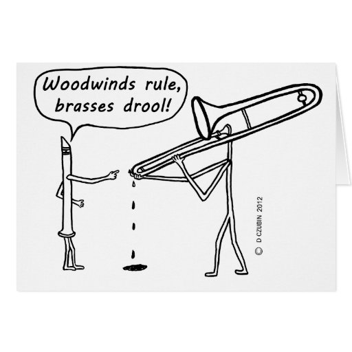 Woodwinds Rule, Brasses Drool Greeting Cards