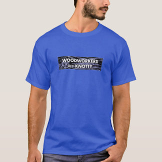 Woodworkers are Knotty (blue short sleeve) T-Shirt