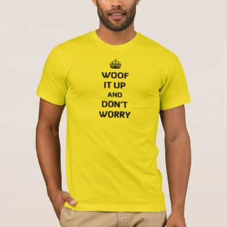 Woof It Up and Don't Worry T-Shirt