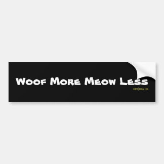 WOOF MORE MEOW LESS Bumper Sticker