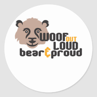 Woof Out Loud Bear and Proud Classic Round Sticker
