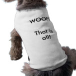 WOOF! That is all! Dog Clothes