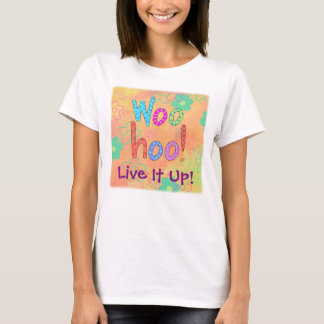 WooHoo Live It Up Graphic Art Design Custom T-Shirt