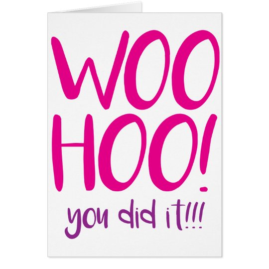 Woohoo You Did It Congratulations Greeting Card Card
