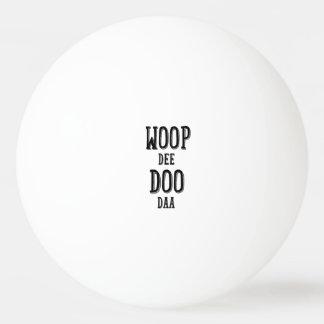 woop de doo da Ping-Pong ball