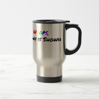 Woops My Gay Is Showing Travel Mug