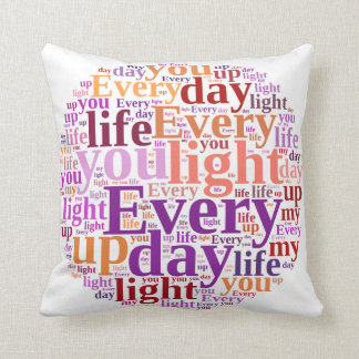 """Word Cloud: """"Every Day You Light Up My Life"""" Throw Pillow"""