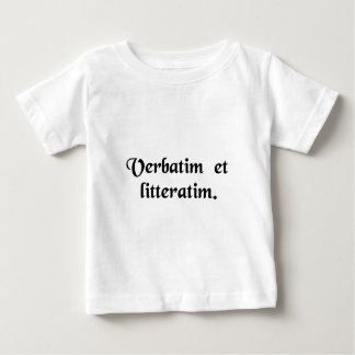 Word for word and letter for letter. baby T-Shirt