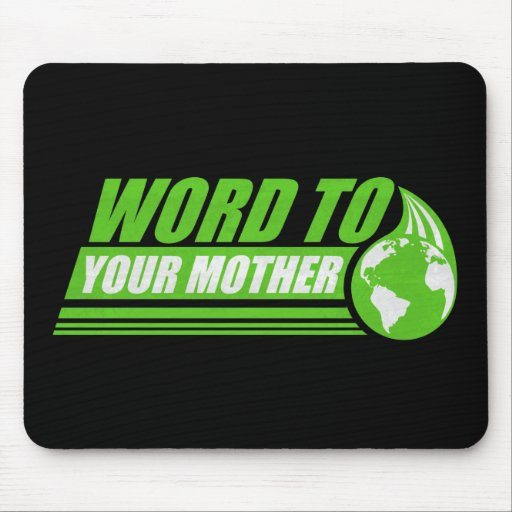 Word to your Mother Mouse Pad
