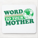 Word To Your Mother Mouse Pads