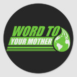 Word to your Mother Sticker