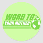 Word to your Mother Stickers