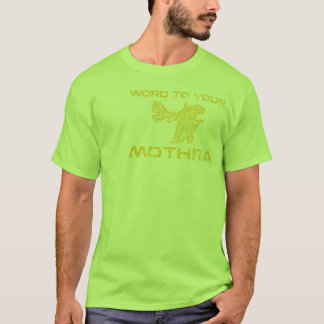 Word To Your Mothra T-Shirt
