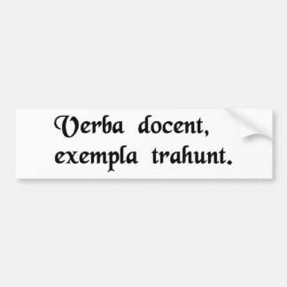 Words instruct, examples lead. bumper stickers