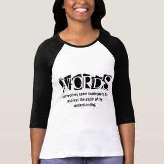 Words Sometimes Seem Inadequate T-shirt