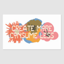 Words to live by: Create More, Consume Less Rectangular Sticker