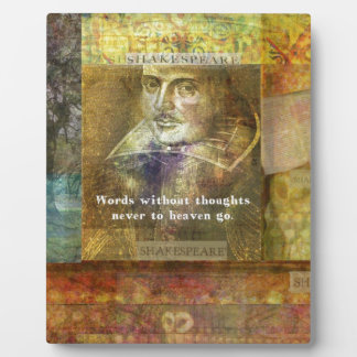 Words without thoughts never to heaven go plaque