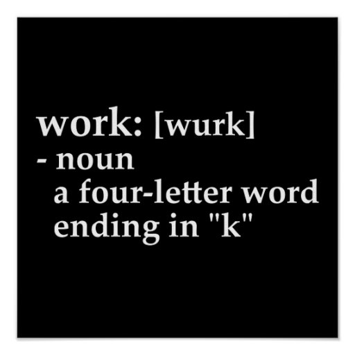 """Work: a four-letter word ending in """"k"""" poster"""