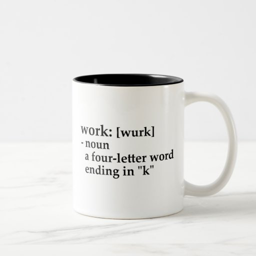 """Work: a four-letter word ending in """"k"""" Two-Tone coffee mug 