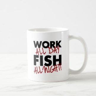 Work all day, Fish all night! Coffee Mug