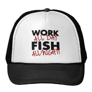 Work all day Fish all night Hat