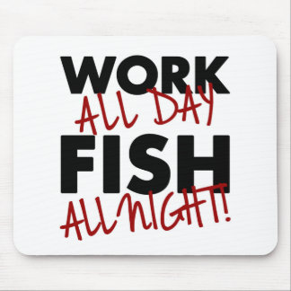 Work all day, Fish all night! Mouse Pad
