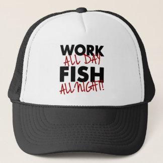 Work all day, Fish all night! Trucker Hat