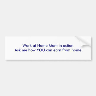 Work at Home Mom in actionAsk me how YOU can ea... Bumper Sticker