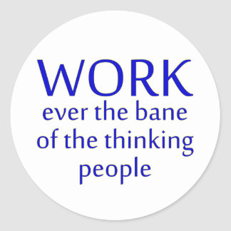 work bane thinking people classic round sticker