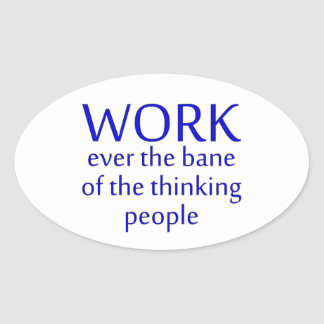 work bane thinking people oval sticker