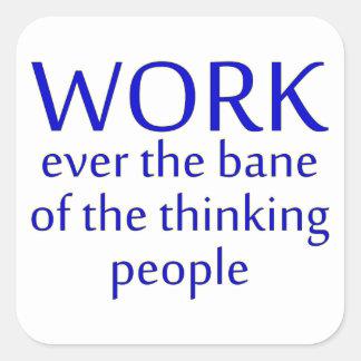 work bane thinking people square sticker