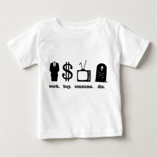 work buy consume die baby T-Shirt