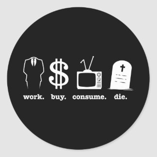 work buy consume die classic round sticker