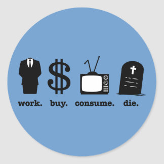 work buy consume die classic round sticker