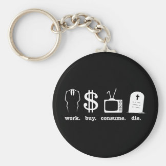 work buy consume die keychain