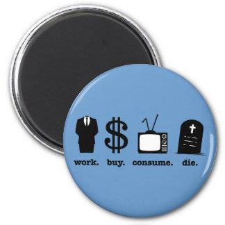 work buy consume die magnet