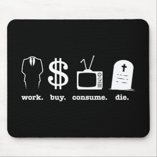 work buy consume die mouse pad