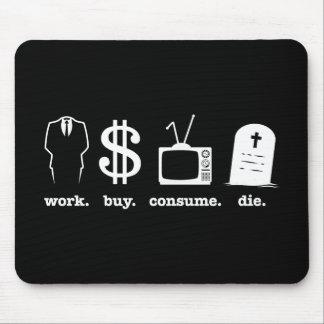 work buy consume die mouse pad