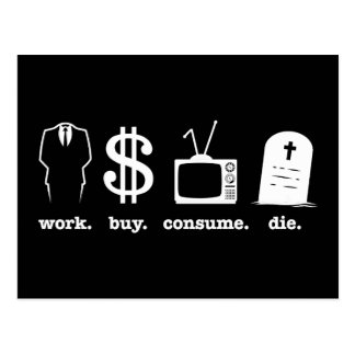 work buy consume die postcard