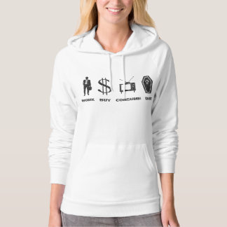 Work, Buy, Consume, Die - The Cirlce of Life Hoodie