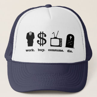work buy consume die trucker hat