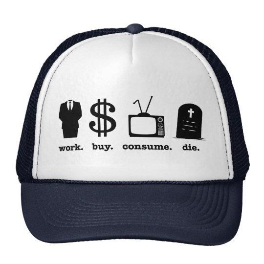 work buy consume die trucker hat