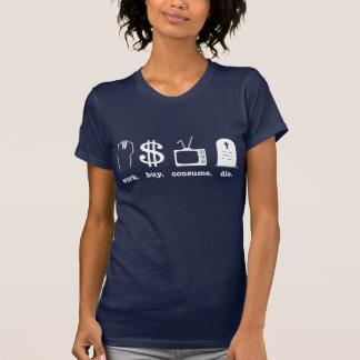 work buy consume die tee shirts