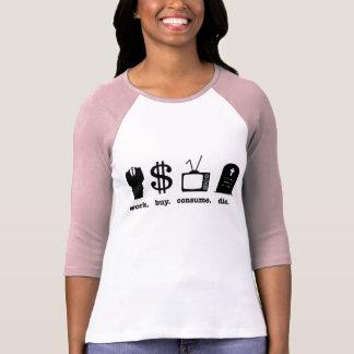 work buy consume die tee shirt