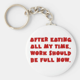 Work consumes all my time keychain