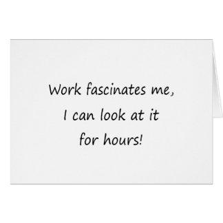 Work Fascinates Me Greeting Card
