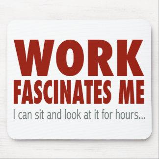 Work Fascinates Me... Mouse Pad