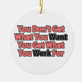 Work For It Inspirational Saying Ceramic Ornament