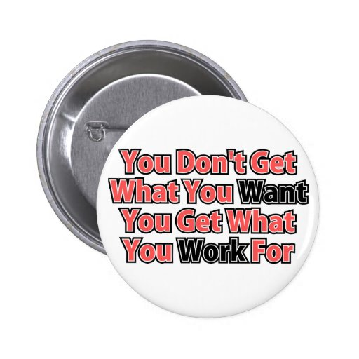 Work For It Inspirational Saying Pinback Buttons