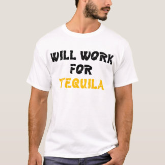WORK FOR TEQUILA T-Shirt